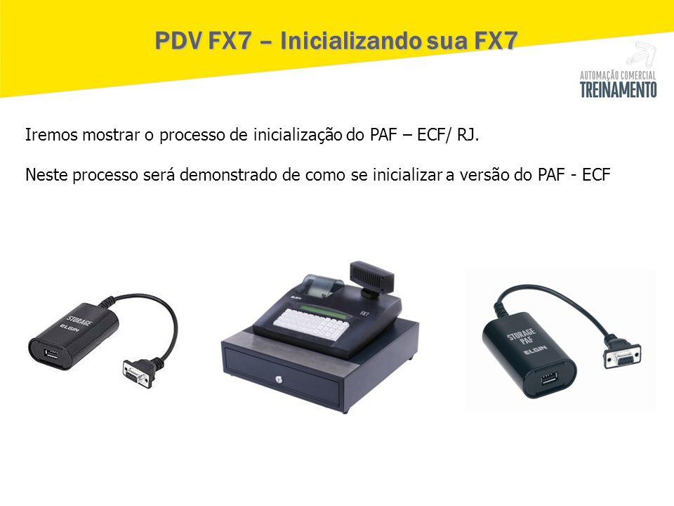 PDV FX7 – Inicializando sua FX7 Iremos mostrar o processo de inicialização do PAF – ECF/ RJ. Neste processo será demonstrado de como se inicializar a
