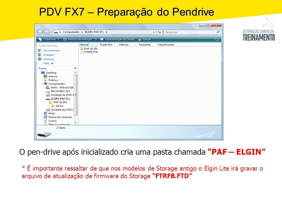 """PDV FX7 – Preparação do Pendrive O pen-drive após inicializado cria uma pasta chamada """"PAF – ELGIN"""" * É importante ressaltar de que nos modelos de Sto"""