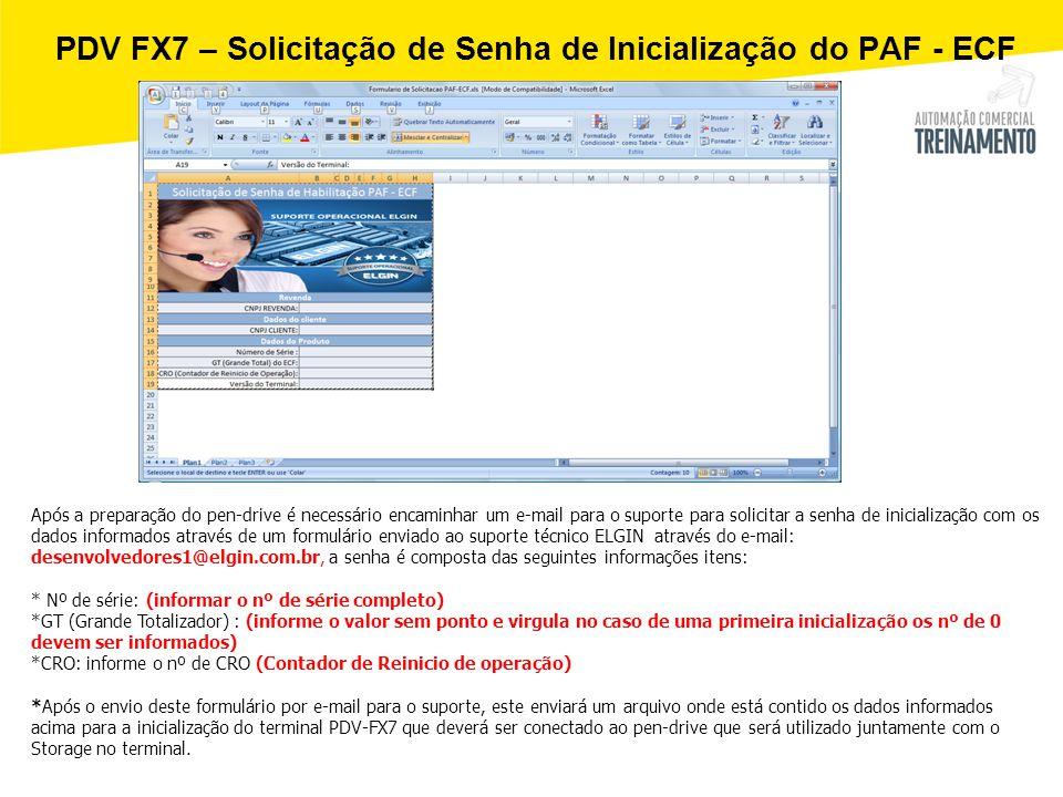 PDV FX7 – Solicitação de Senha de Inicialização do PAF - ECF Após a preparação do pen-drive é necessário encaminhar um e-mail para o suporte para soli