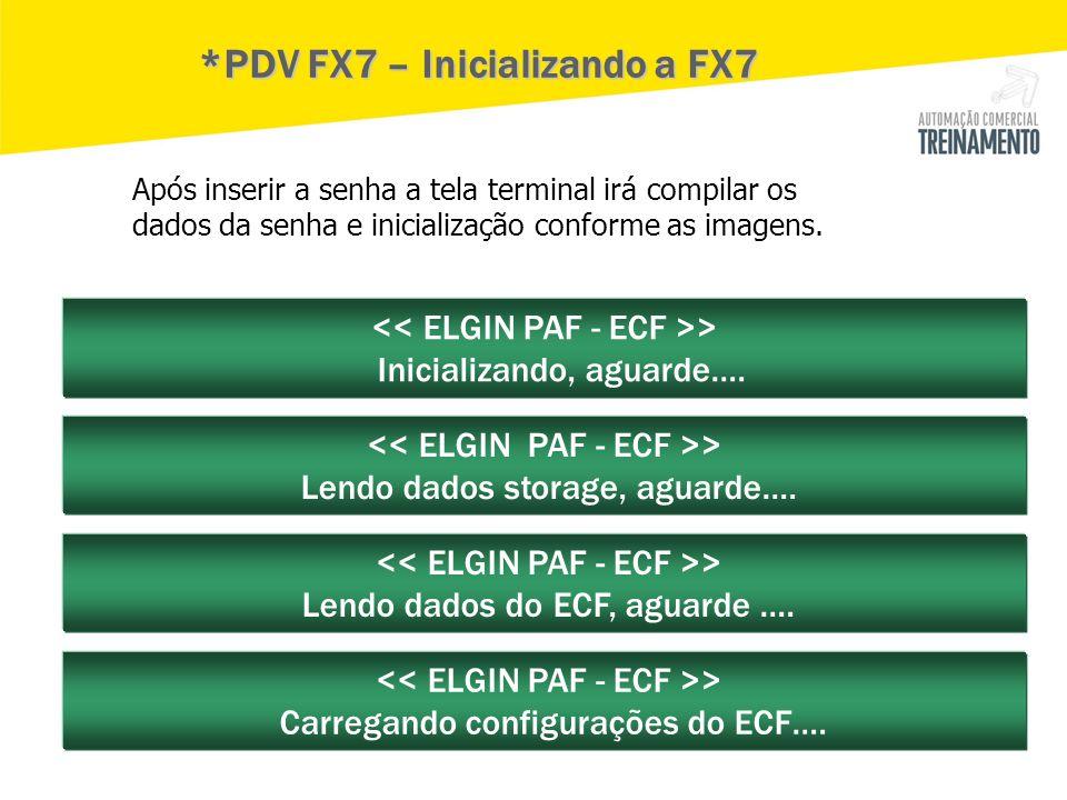 > Inicializando, aguarde…. > Lendo dados storage, aguarde…. > Lendo dados do ECF, aguarde …. > Carregando configurações do ECF…. *PDV FX7 – Inicializa