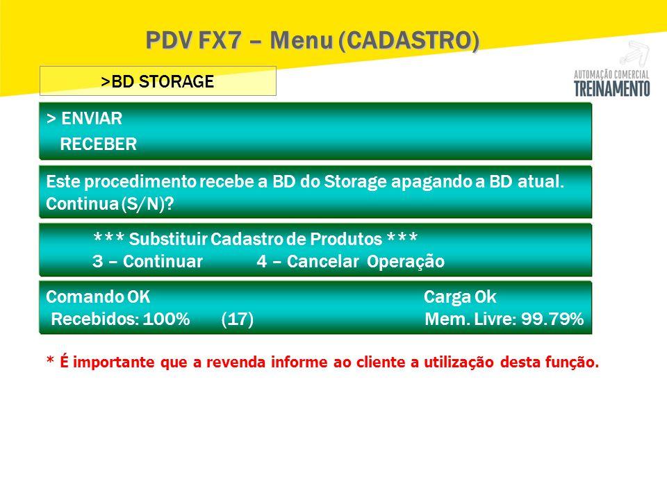 > ENVIAR RECEBER >BD STORAGE PDV FX7 – Menu (CADASTRO) * É importante que a revenda informe ao cliente a utilização desta função. Este procedimento re