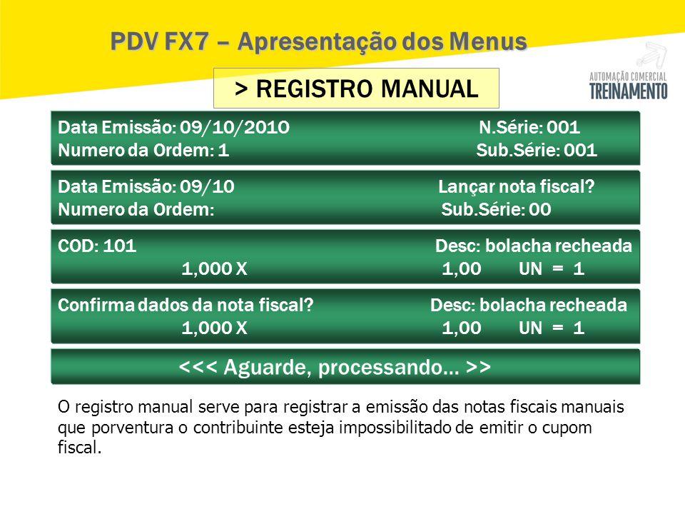 > REGISTRO MANUAL Data Emissão: 09/10/201O N.Série: 001 Numero da Ordem: 1 Sub.Série: 001 PDV FX7 – Apresentação dos Menus Data Emissão: 09/10 Lançar