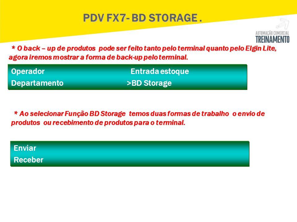Operador Entrada estoque Departamento >BD Storage PDV FX7- BD STORAGE. * O back – up de produtos pode ser feito tanto pelo terminal quanto pelo Elgin