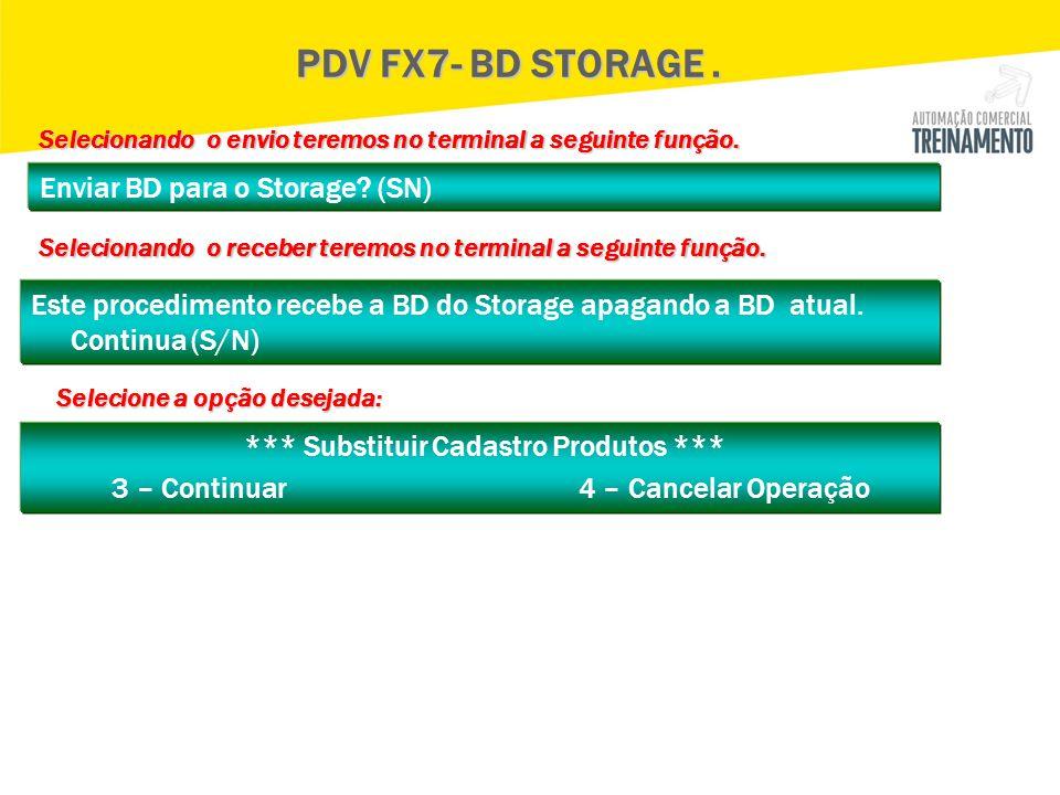 Enviar BD para o Storage? (SN) PDV FX7- BD STORAGE. Selecionando o envio teremos no terminal a seguinte função. Selecionando o envio teremos no termin