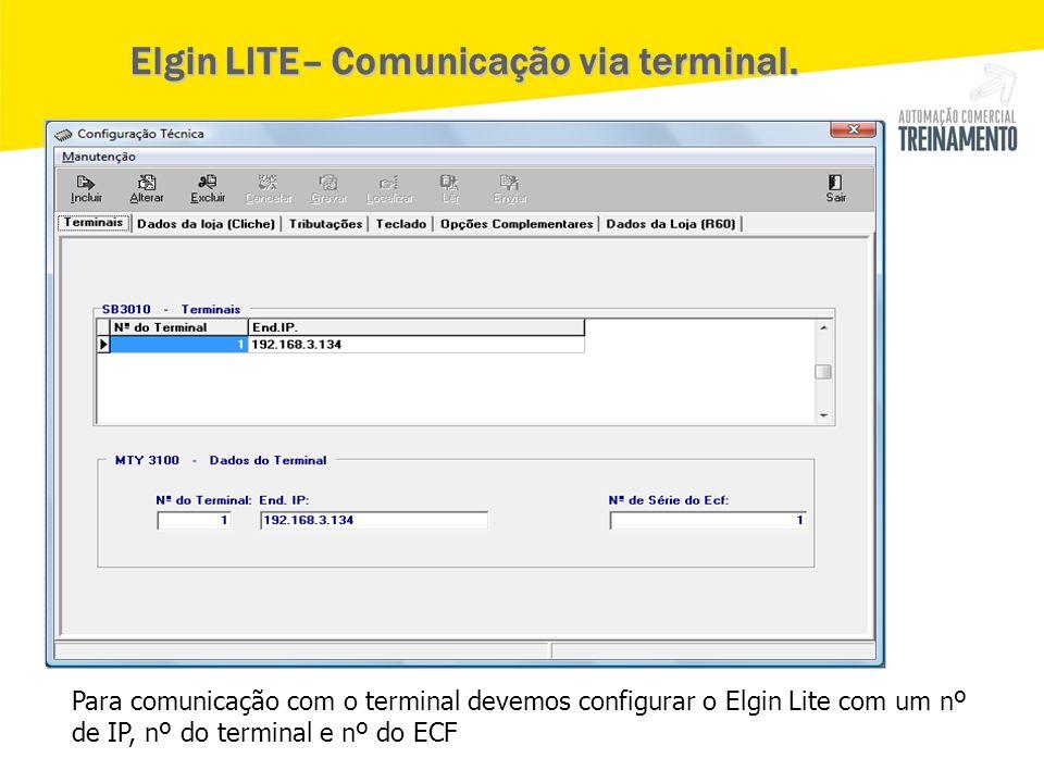 Elgin LITE– Comunicação via terminal. Para comunicação com o terminal devemos configurar o Elgin Lite com um nº de IP, nº do terminal e nº do ECF