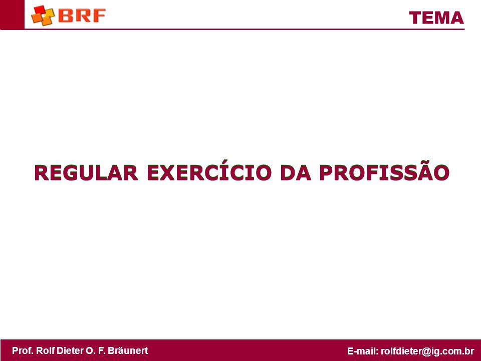 Prof. Rolf Dieter O. F. Bräunert E-mail: rolfdieter@ig.com.br Prof. Rolf Dieter O. F. Bräunert E-mail: rolfdieter@ig.com.br REGULAR EXERCÍCIO DA PROFI