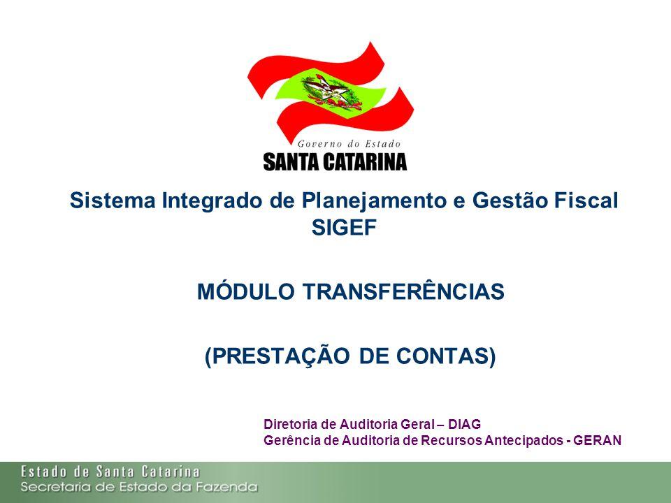 Sistema Integrado de Planejamento e Gestão Fiscal SIGEF MÓDULO TRANSFERÊNCIAS (PRESTAÇÃO DE CONTAS) Diretoria de Auditoria Geral – DIAG Gerência de Au