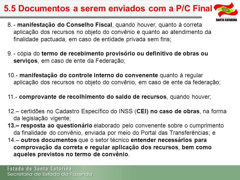 5.5 Documentos a serem enviados com a P/C Final 8.- manifestação do Conselho Fiscal, quando houver, quanto à correta aplicação dos recursos no objeto