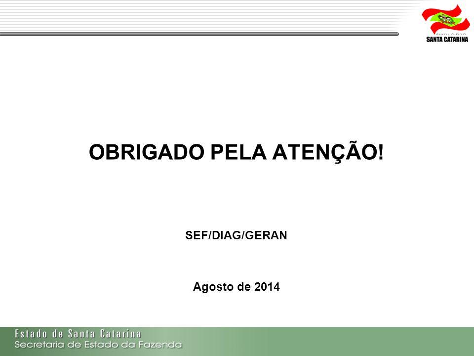 OBRIGADO PELA ATENÇÃO! SEF/DIAG/GERAN Agosto de 2014