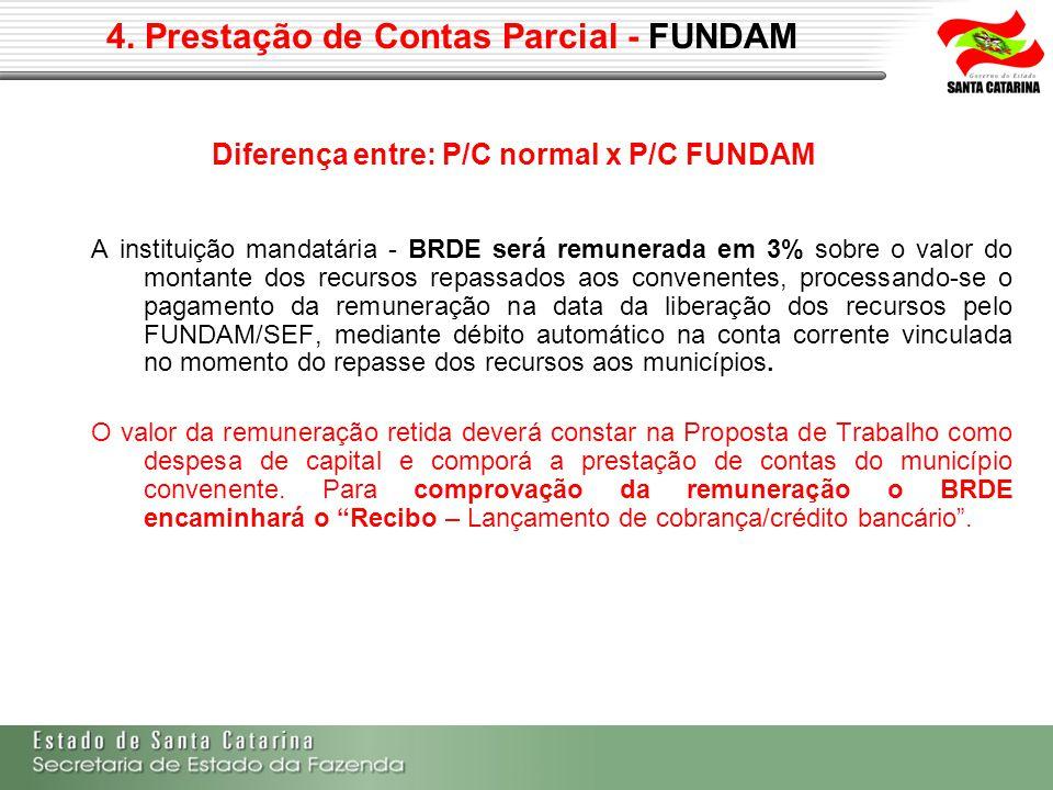4. Prestação de Contas Parcial - FUNDAM Diferença entre: P/C normal x P/C FUNDAM A instituição mandatária - BRDE será remunerada em 3% sobre o valor d