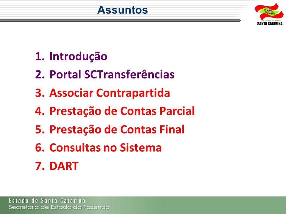 Assuntos 1.Introdução 2.Portal SCTransferências 3.Associar Contrapartida 4.Prestação de Contas Parcial 5.Prestação de Contas Final 6.Consultas no Sist