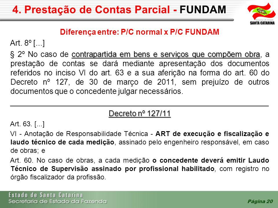4. Prestação de Contas Parcial - FUNDAM Diferença entre: P/C normal x P/C FUNDAM Art. 8º [...] contrapartida em bens e serviços que compõem obra § 2º