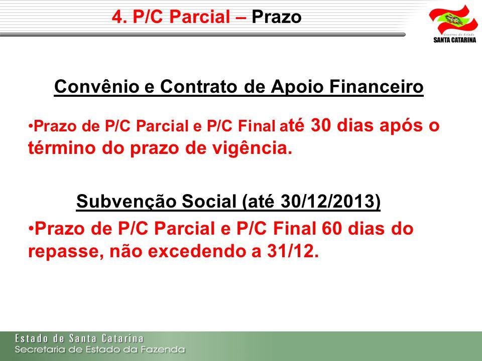 4. P/C Parcial – Prazo Convênio e Contrato de Apoio Financeiro Prazo de P/C Parcial e P/C Final a té 30 dias após o término do prazo de vigência. Subv