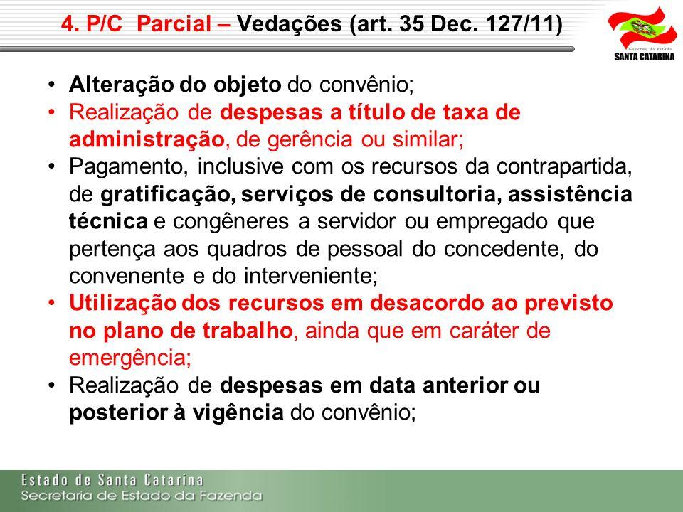 4. P/C Parcial – Vedações (art. 35 Dec. 127/11) Alteração do objeto do convênio; Realização de despesas a título de taxa de administração, de gerência
