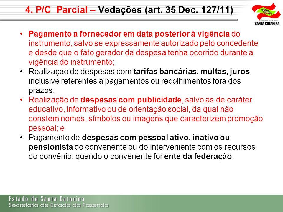 4. P/C Parcial – Vedações (art. 35 Dec. 127/11) Pagamento a fornecedor em data posterior à vigência do instrumento, salvo se expressamente autorizado