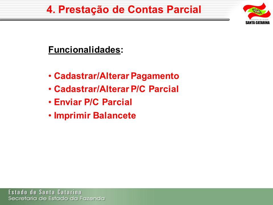 4. Prestação de Contas Parcial Funcionalidades: Cadastrar/Alterar Pagamento Cadastrar/Alterar P/C Parcial Enviar P/C Parcial Imprimir Balancete