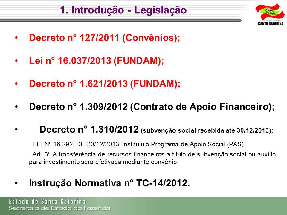 1. Introdução - Legislação Decreto n° 127/2011 (Convênios); Lei n° 16.037/2013 (FUNDAM); Decreto n° 1.621/2013 (FUNDAM); Decreto n° 1.309/2012 (Contra