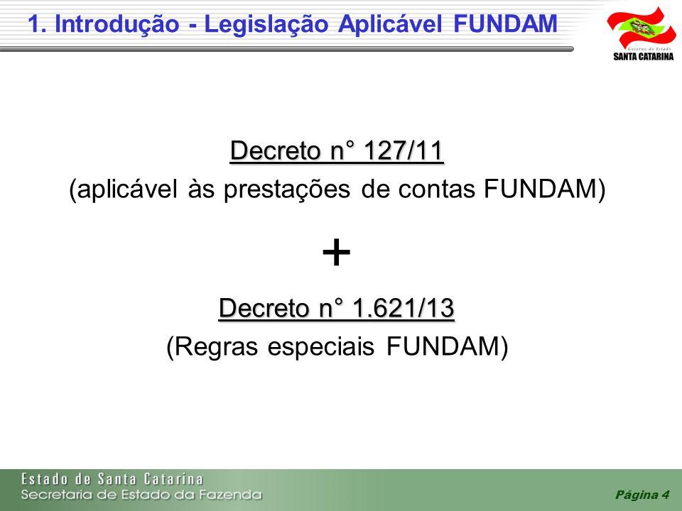 1. Introdução - Legislação Aplicável FUNDAM Decreto n° 127/11 (aplicável às prestações de contas FUNDAM) + Decreto n° 1.621/13 (Regras especiais FUNDA