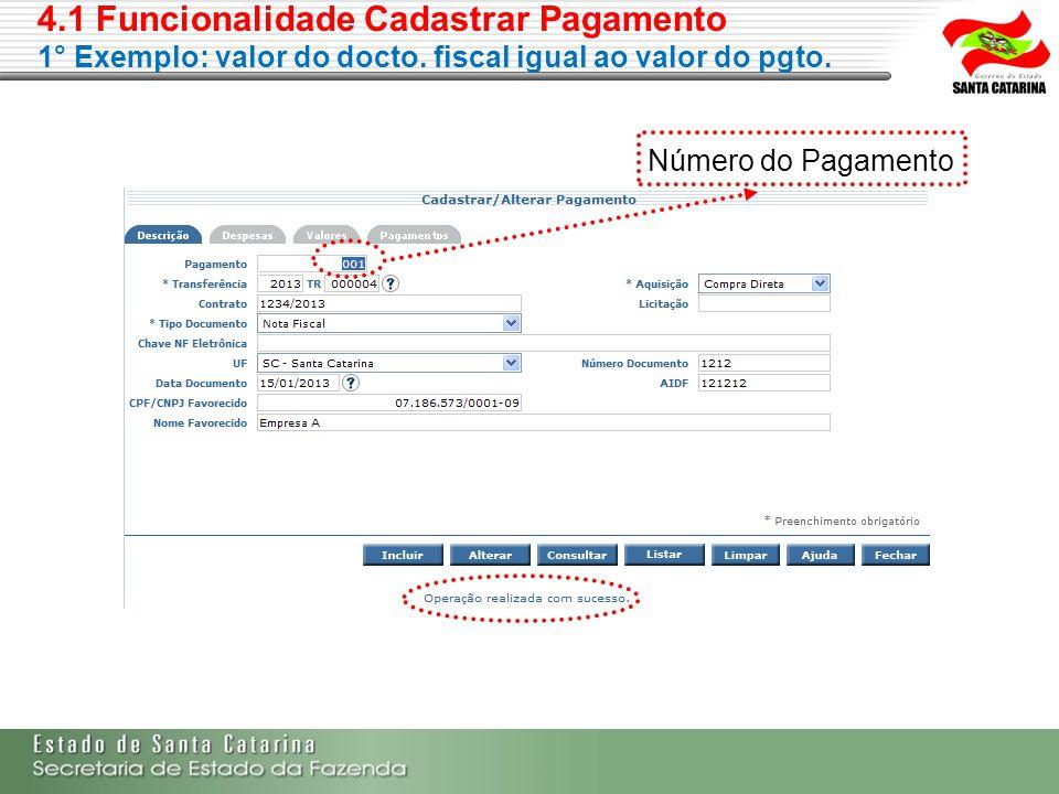 4.1 Funcionalidade Cadastrar Pagamento 1° Exemplo: valor do docto. fiscal igual ao valor do pgto. Número do Pagamento