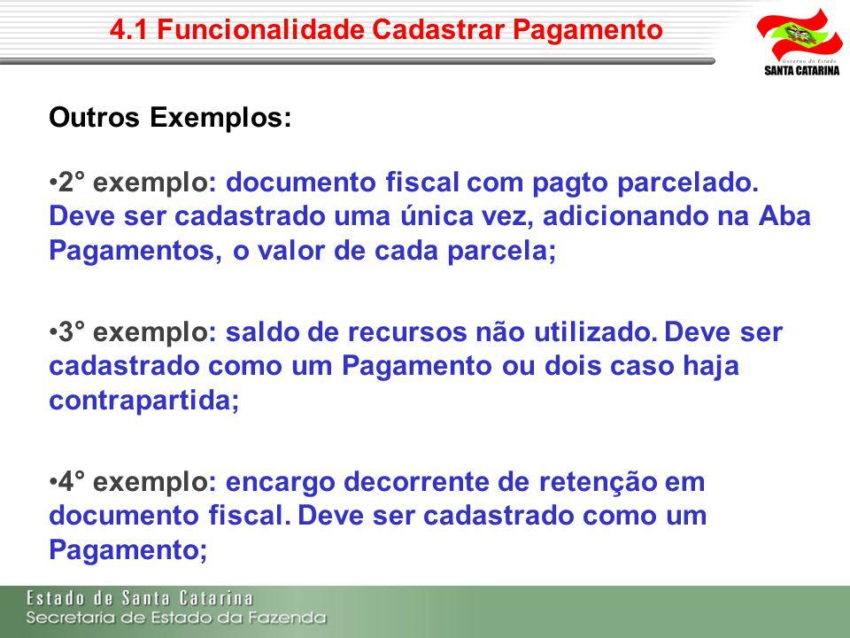 4.1 Funcionalidade Cadastrar Pagamento Outros Exemplos: 2° exemplo: documento fiscal com pagto parcelado. Deve ser cadastrado uma única vez, adicionan