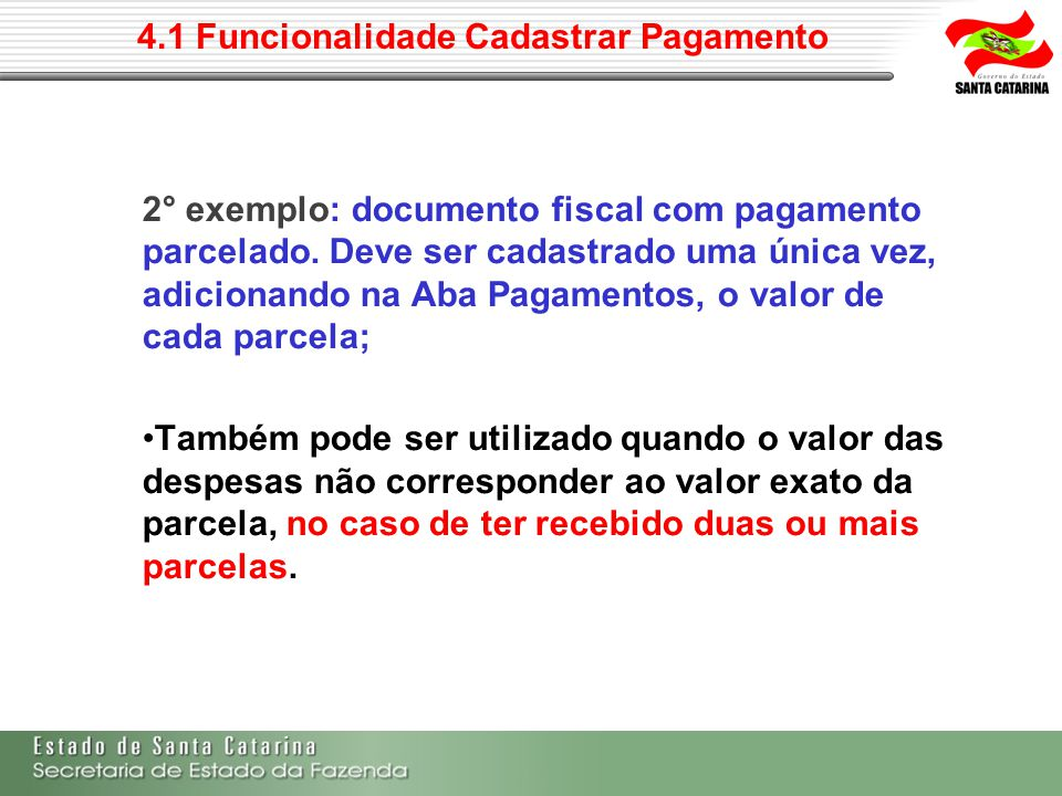 4.1 Funcionalidade Cadastrar Pagamento 2° exemplo: documento fiscal com pagamento parcelado. Deve ser cadastrado uma única vez, adicionando na Aba Pag
