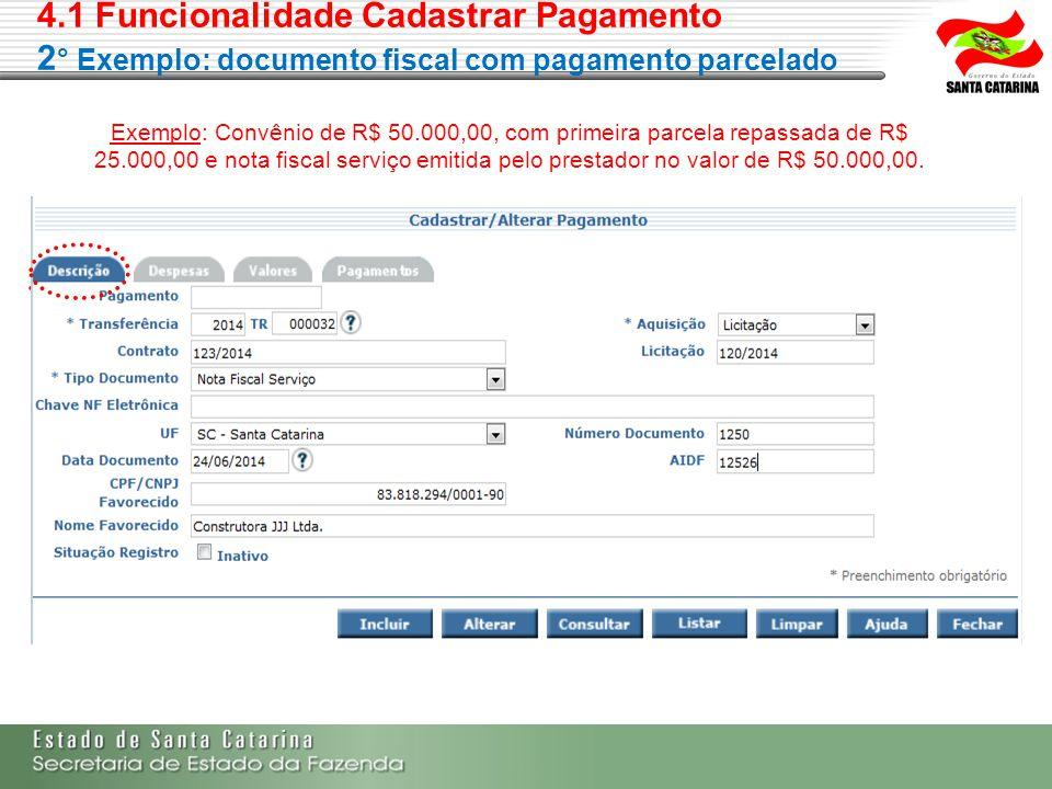 4.1 Funcionalidade Cadastrar Pagamento 2 ° Exemplo: documento fiscal com pagamento parcelado Exemplo: Convênio de R$ 50.000,00, com primeira parcela r