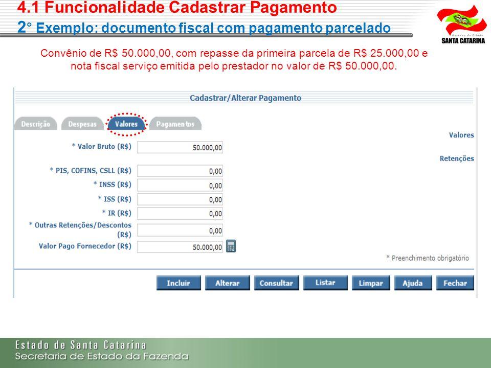 4.1 Funcionalidade Cadastrar Pagamento 2 ° Exemplo: documento fiscal com pagamento parcelado Convênio de R$ 50.000,00, com repasse da primeira parcela