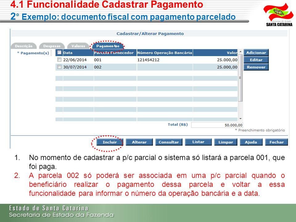 4.1 Funcionalidade Cadastrar Pagamento 2 ° Exemplo: documento fiscal com pagamento parcelado 1.No momento de cadastrar a p/c parcial o sistema só list