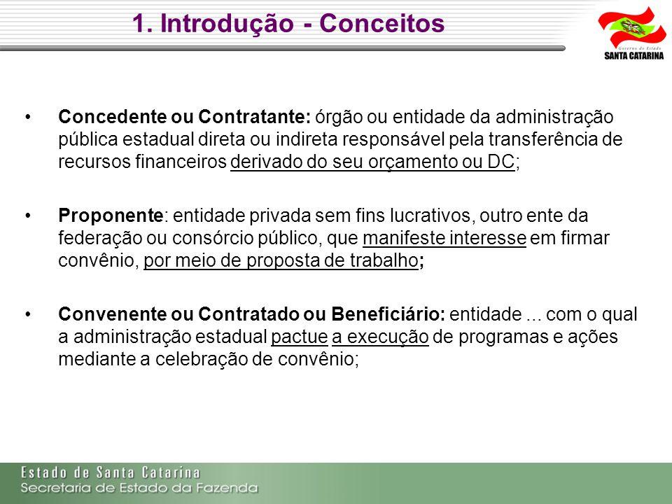 1. Introdução - Conceitos Concedente ou Contratante: órgão ou entidade da administração pública estadual direta ou indireta responsável pela transferê