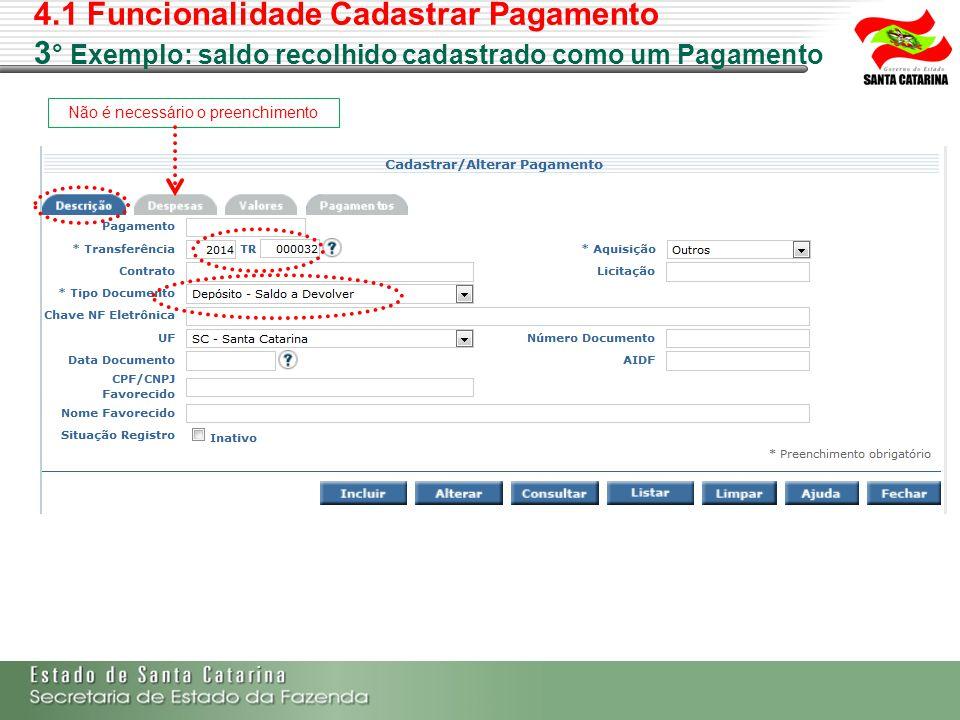 4.1 Funcionalidade Cadastrar Pagamento 3 ° Exemplo: saldo recolhido cadastrado como um Pagamento Não é necessário o preenchimento
