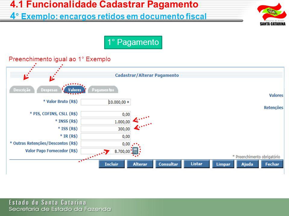 4.1 Funcionalidade Cadastrar Pagamento 4 ° Exemplo: encargos retidos em documento fiscal 1° Pagamento Preenchimento igual ao 1° Exemplo
