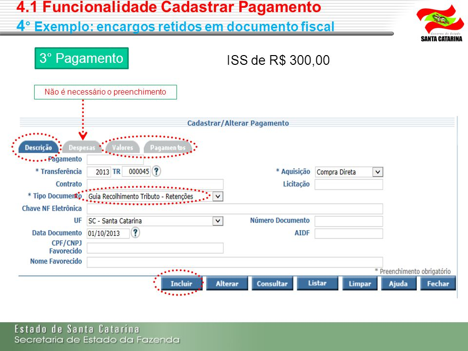 4.1 Funcionalidade Cadastrar Pagamento 4 ° Exemplo: encargos retidos em documento fiscal 3° Pagamento ISS de R$ 300,00 Não é necessário o preenchiment