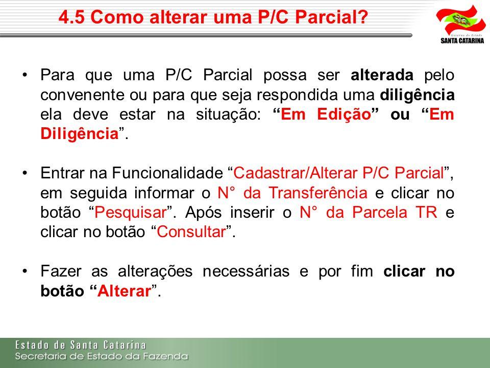 4.5 Como alterar uma P/C Parcial? Para que uma P/C Parcial possa ser alterada pelo convenente ou para que seja respondida uma diligência ela deve esta