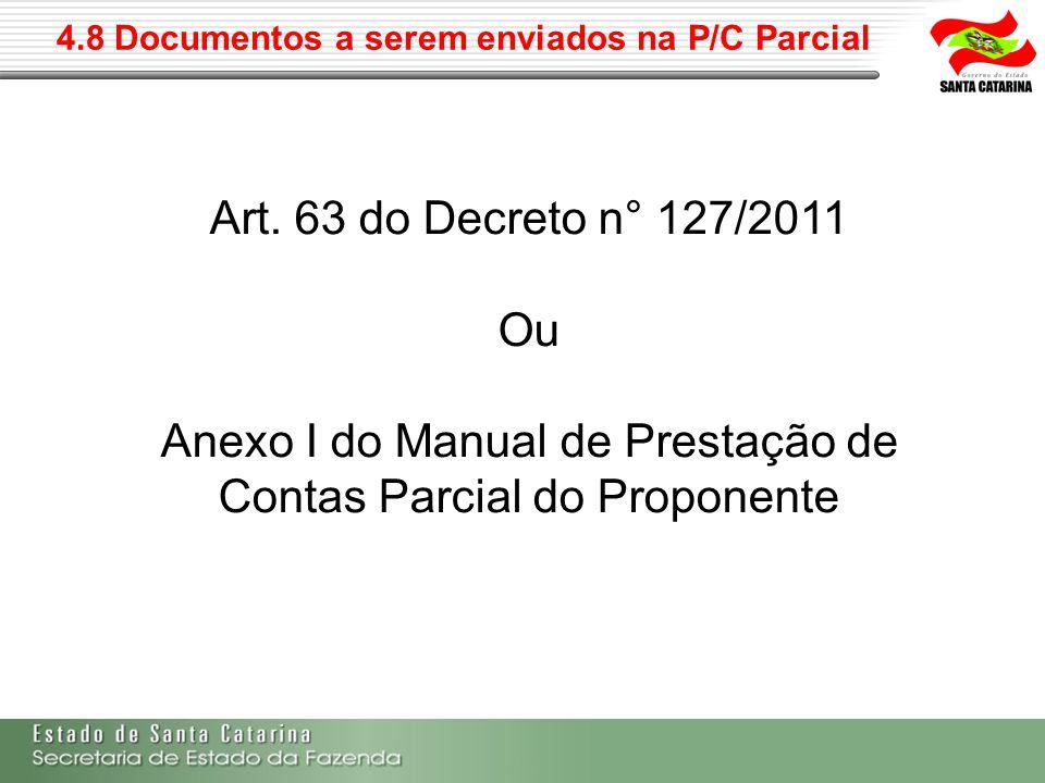 4.8 Documentos a serem enviados na P/C Parcial Art. 63 do Decreto n° 127/2011 Ou Anexo I do Manual de Prestação de Contas Parcial do Proponente