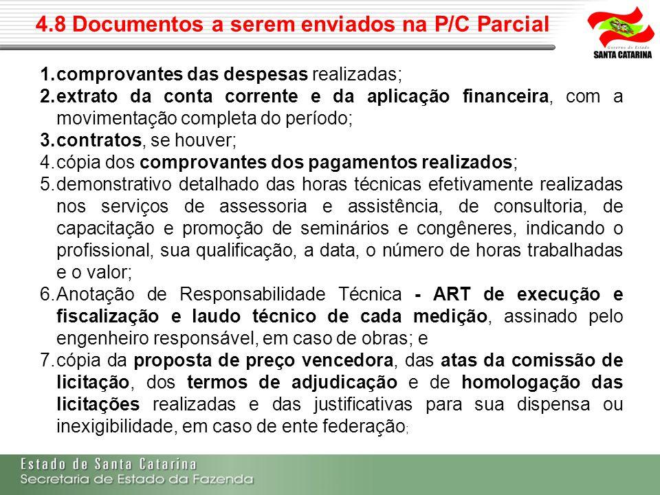 4.8 Documentos a serem enviados na P/C Parcial 1.comprovantes das despesas realizadas; 2.extrato da conta corrente e da aplicação financeira, com a mo