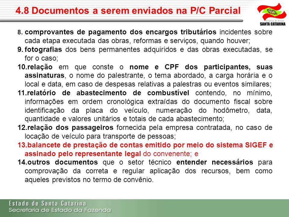 4.8 Documentos a serem enviados na P/C Parcial 8. comprovantes de pagamento dos encargos tributários incidentes sobre cada etapa executada das obras,