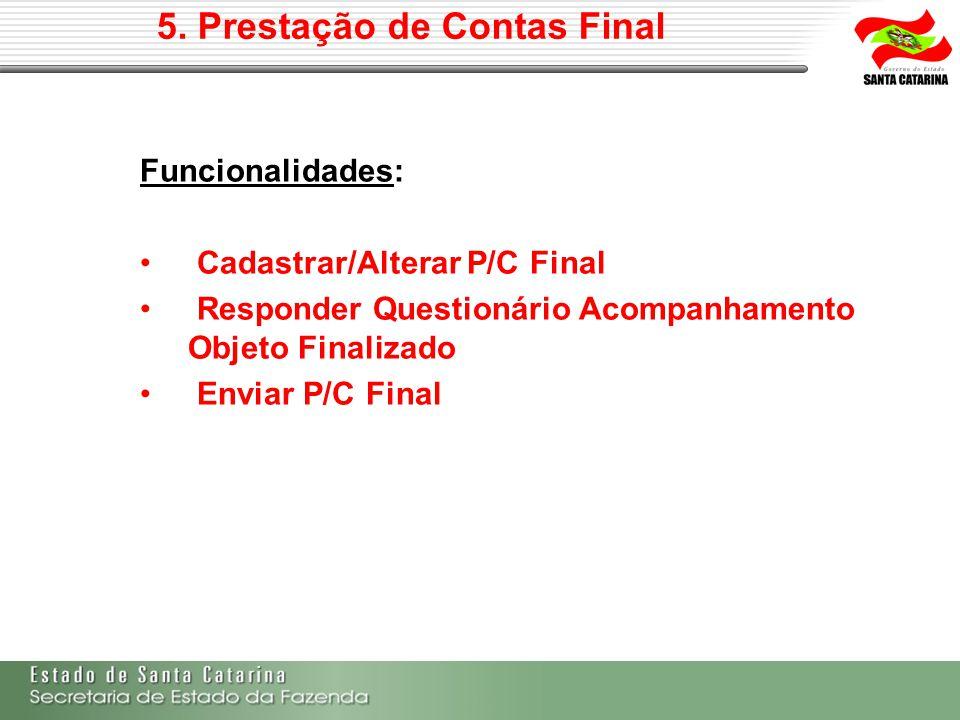 Funcionalidades: Cadastrar/Alterar P/C Final Responder Questionário Acompanhamento Objeto Finalizado Enviar P/C Final