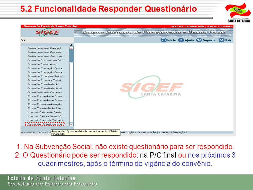 5.2 Funcionalidade Responder Questionário 1. Na Subvenção Social, não existe questionário para ser respondido. 2. O Questionário pode ser respondido: