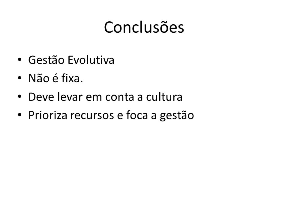 Conclusões Gestão Evolutiva Não é fixa.