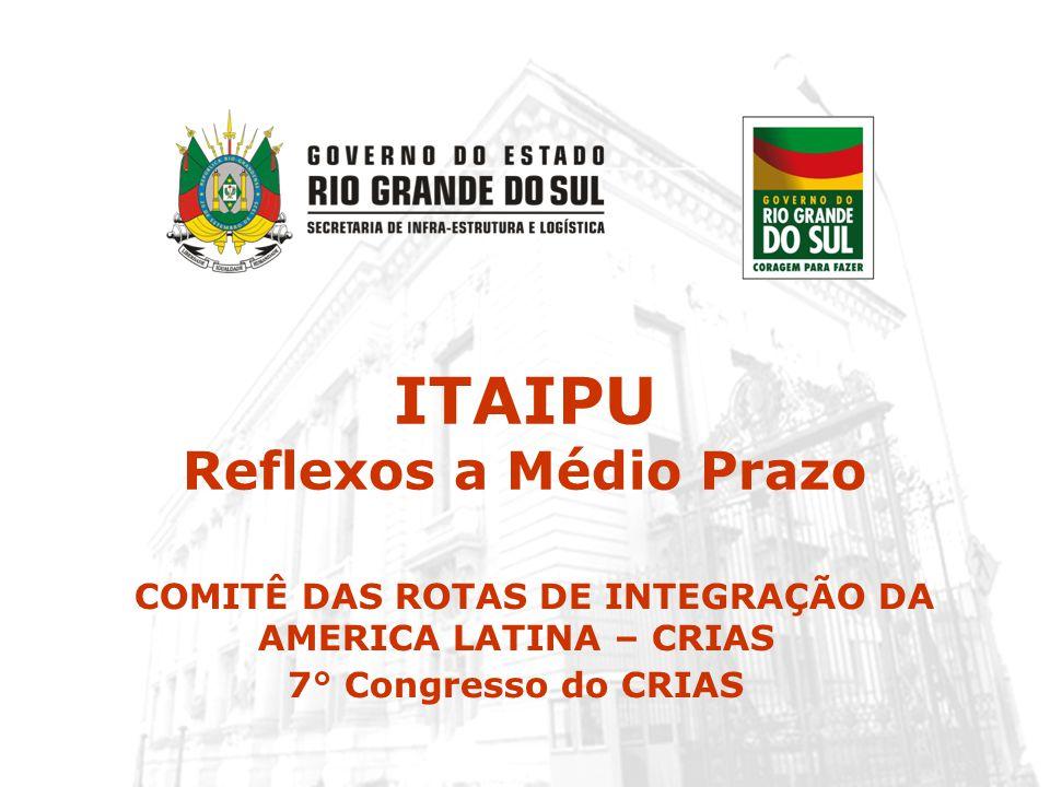 ITAIPU Reflexos a Médio Prazo COMITÊ DAS ROTAS DE INTEGRAÇÃO DA AMERICA LATINA – CRIAS 7° Congresso do CRIAS