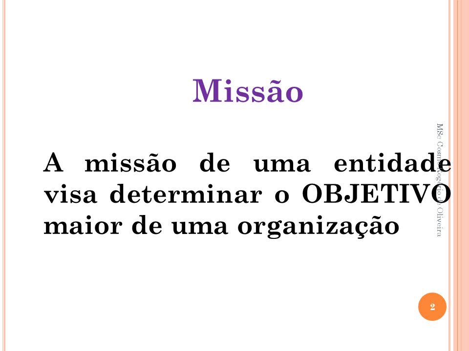 Missão A missão de uma entidade visa determinar o OBJETIVO maior de uma organização 2 MSc Cosmo Rogério de Oliveira