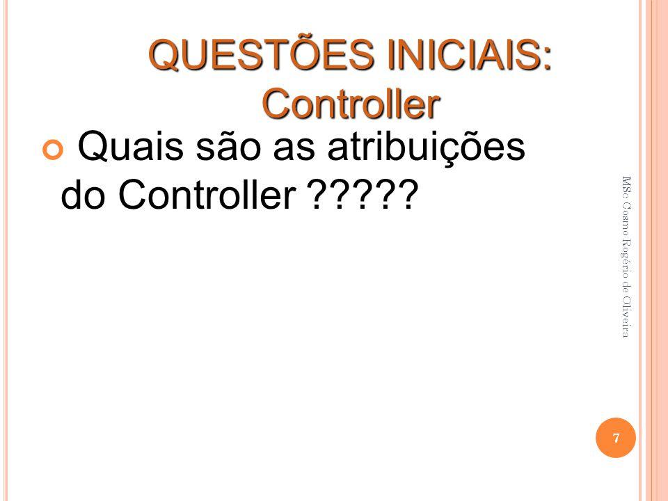 Quais são as atribuições do Controller ????? QUESTÕES INICIAIS: Controller 7 MSc Cosmo Rogério de Oliveira