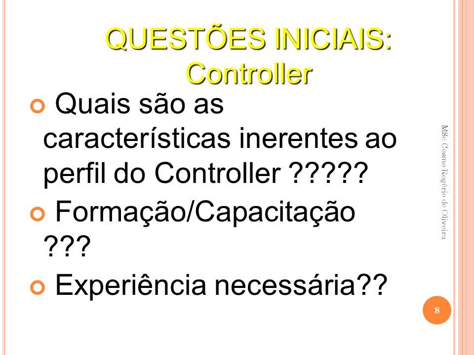Quais são as características inerentes ao perfil do Controller ????? Formação/Capacitação ??? Experiência necessária?? QUESTÕES INICIAIS: Controller 8