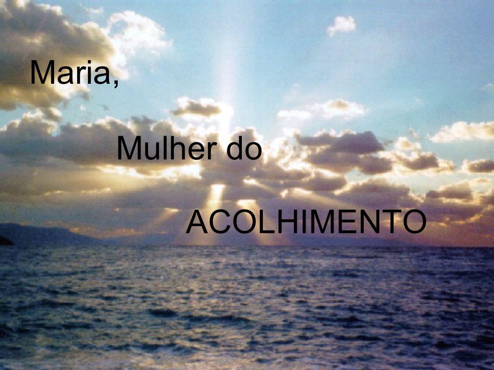 Maria, Mulher do ACOLHIMENTO