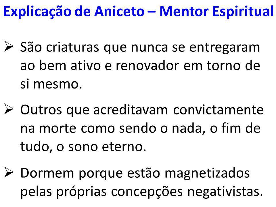 Explicação de Aniceto – Mentor Espiritual  São criaturas que nunca se entregaram ao bem ativo e renovador em torno de si mesmo.  Outros que acredita