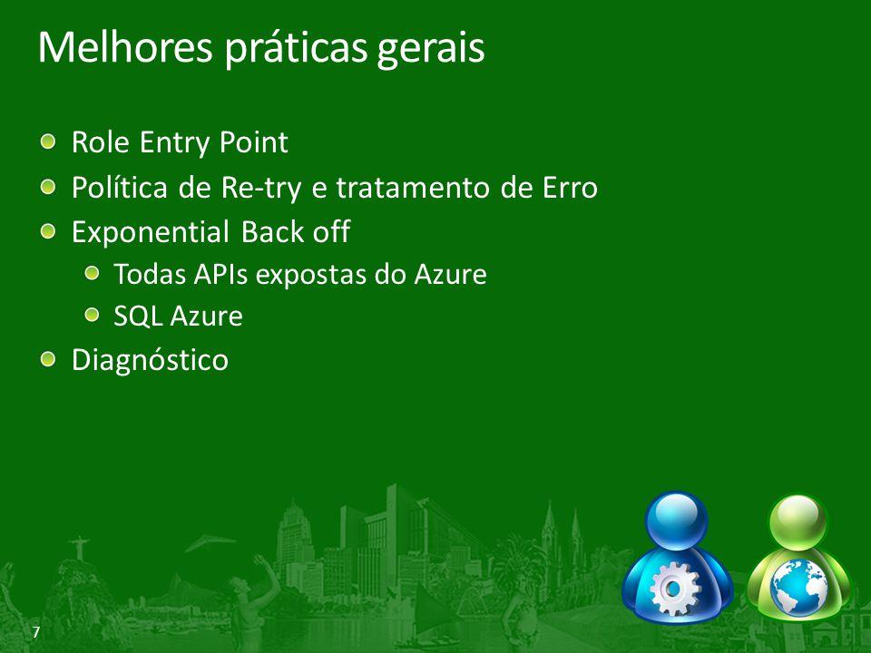 7 Melhores práticas gerais Role Entry Point Política de Re-try e tratamento de Erro Exponential Back off Todas APIs expostas do Azure SQL Azure Diagnó