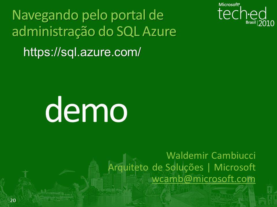 20 Navegando pelo portal de administração do SQL Azure Waldemir Cambiucci Arquiteto de Soluções | Microsoft wcamb@microsoft.comhttps://sql.azure.com/