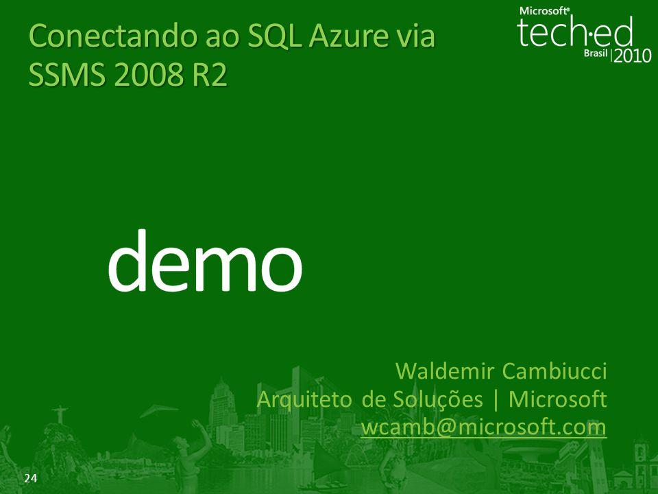 24 Conectando ao SQL Azure via SSMS 2008 R2 Waldemir Cambiucci Arquiteto de Soluções | Microsoft wcamb@microsoft.com
