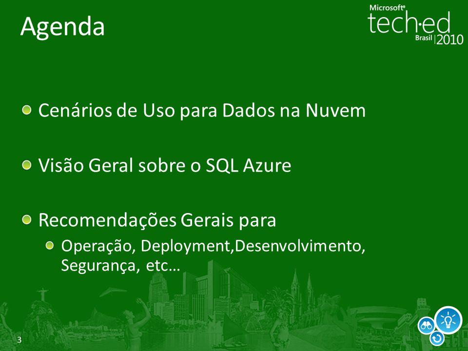 3 Agenda Cenários de Uso para Dados na Nuvem Visão Geral sobre o SQL Azure Recomendações Gerais para Operação, Deployment,Desenvolvimento, Segurança,