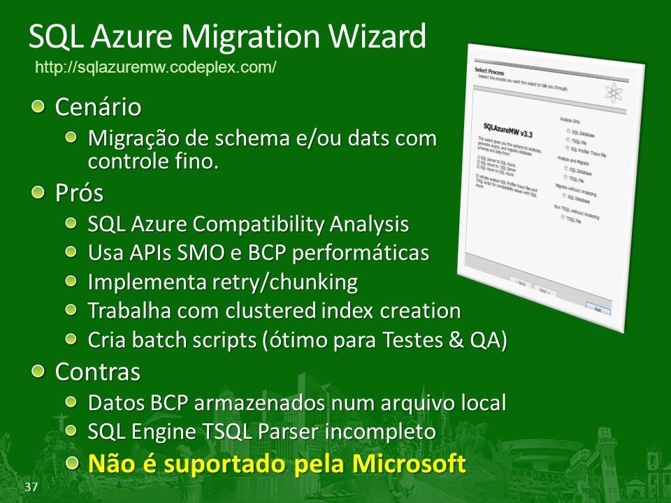 37 SQL Azure Migration Wizard Cenário Migração de schema e/ou dats com controle fino. Prós SQL Azure Compatibility Analysis Usa APIs SMO e BCP perform